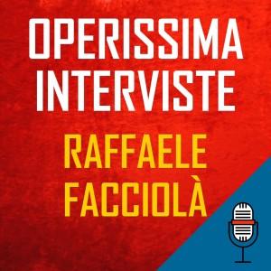 OPERISSIMA INTERVISTE Raffaele Facciolà